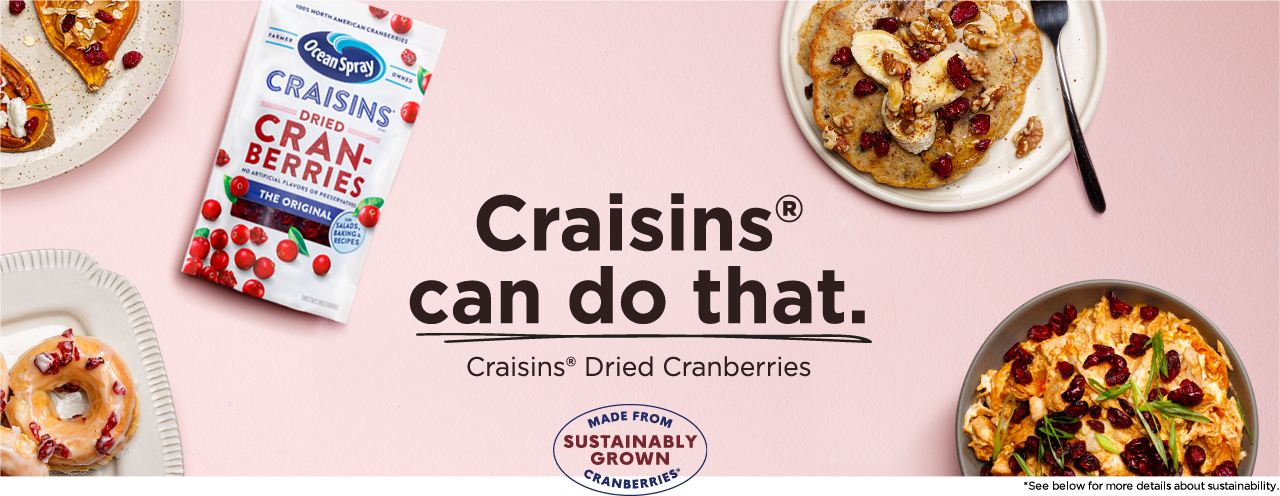 Crasins can do that. Craisins Dried Cranberries made from sustainably grown cranberries banner image